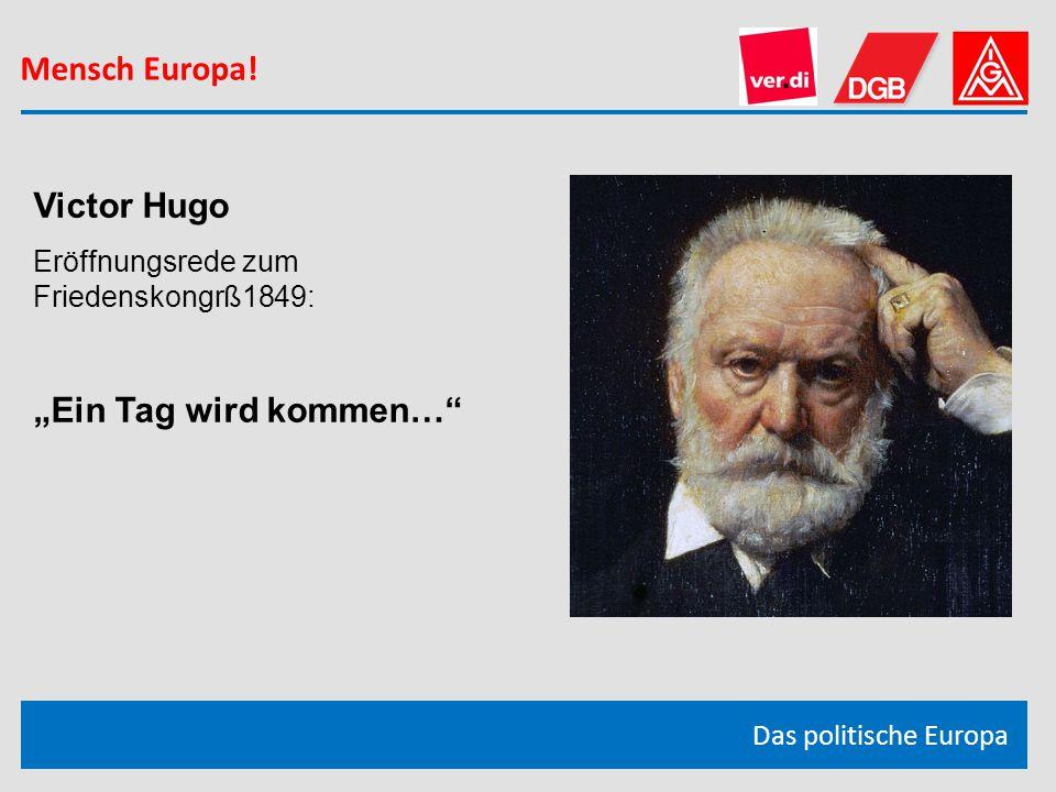 """Mensch Europa! Das politische Europa Victor Hugo Eröffnungsrede zum Friedenskongrß1849: """"Ein Tag wird kommen…"""""""