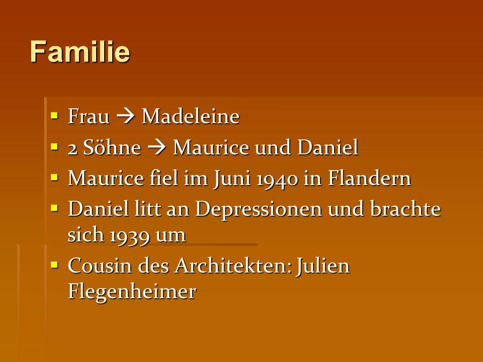 Familie  Frau  Madeleine  2 Söhne  Maurice und Daniel  Maurice fiel im Juni 1940 in Flandern  Daniel litt an Depressionen und brachte sich 1939 um  Cousin des Architekten: Julien Flegenheimer