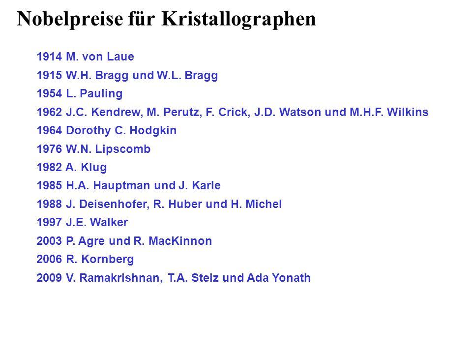 Nobelpreise für Kristallographen 1914 M. von Laue 1915 W.H. Bragg und W.L. Bragg 1954 L. Pauling 1962 J.C. Kendrew, M. Perutz, F. Crick, J.D. Watson u