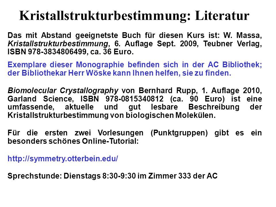Kristallstrukturbestimmung: Literatur Das mit Abstand geeignetste Buch für diesen Kurs ist: W. Massa, Kristallstrukturbestimmung, 6. Auflage Sept. 200