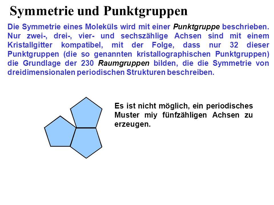 Symmetrie und Punktgruppen Die Symmetrie eines Moleküls wird mit einer Punktgruppe beschrieben. Nur zwei-, drei-, vier- und sechszählige Achsen sind m