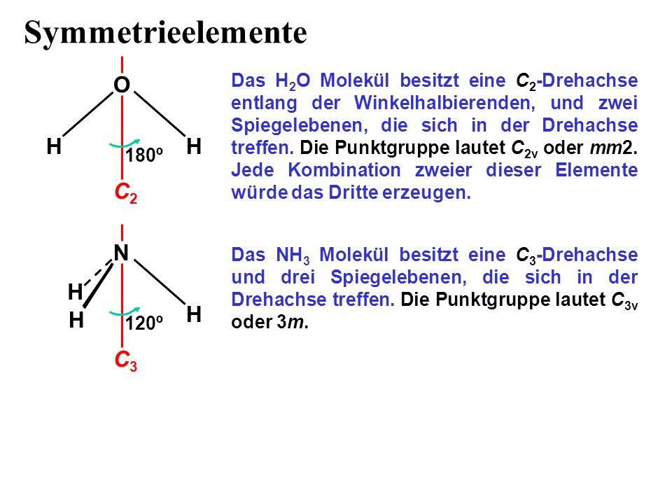 Symmetrieelemente Das H 2 O Molekül besitzt eine C 2 -Drehachse entlang der Winkelhalbierenden, und zwei Spiegelebenen, die sich in der Drehachse tref