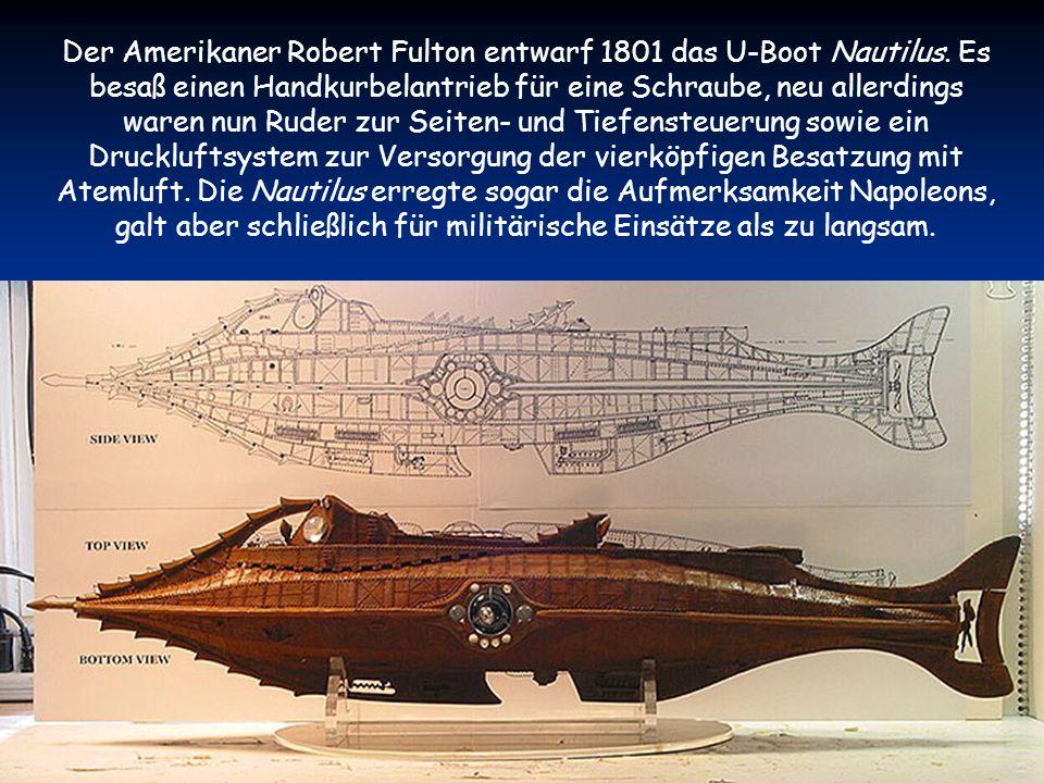 Der Amerikaner Robert Fulton entwarf 1801 das U-Boot Nautilus.