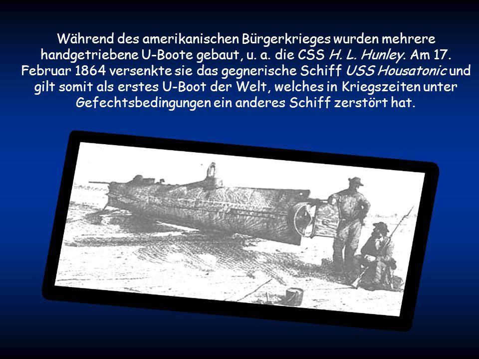 Während des amerikanischen Bürgerkrieges wurden mehrere handgetriebene U-Boote gebaut, u.