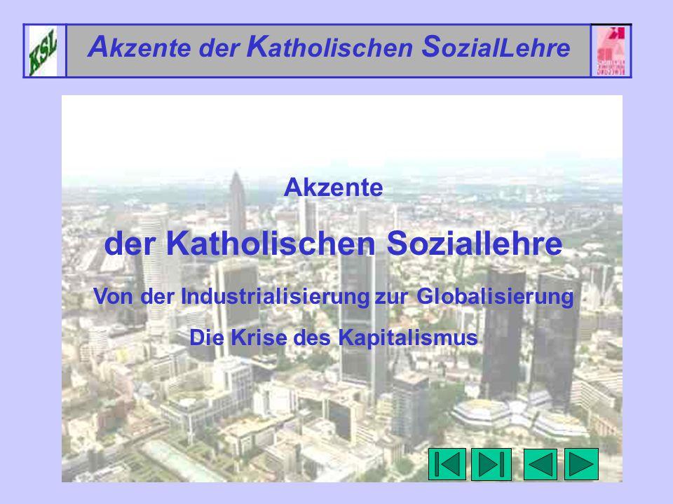 1 A kzente der K atholischen S ozialLehre Akzente der Katholischen Soziallehre Von der Industrialisierung zur Globalisierung Die Krise des Kapitalismus
