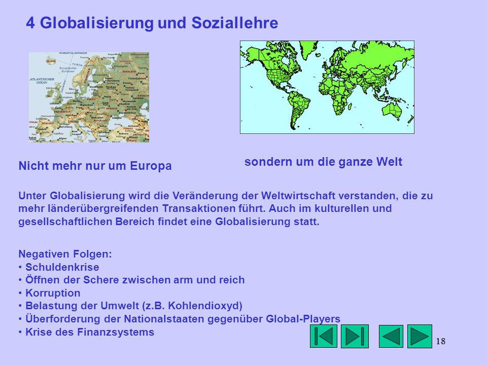18 4 Globalisierung und Soziallehre sondern um die ganze Welt Nicht mehr nur um Europa Unter Globalisierung wird die Veränderung der Weltwirtschaft verstanden, die zu mehr länderübergreifenden Transaktionen führt.