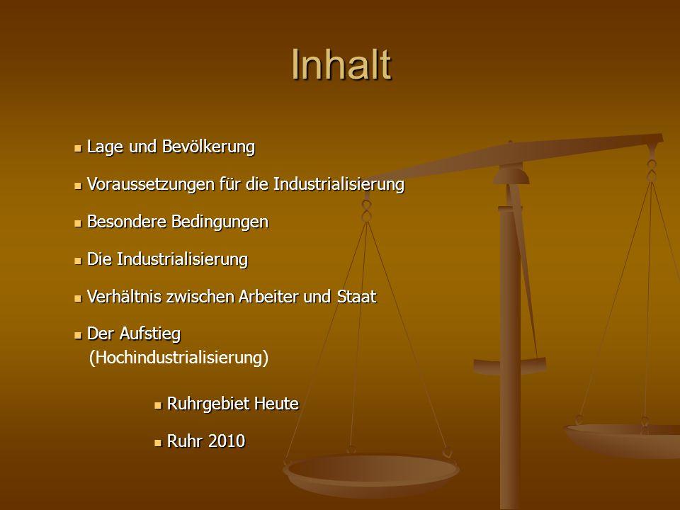 Inhalt Lage und Bevölkerung Lage und Bevölkerung Der Aufstieg Der Aufstieg (Hochindustrialisierung) Voraussetzungen für die Industrialisierung Vorauss
