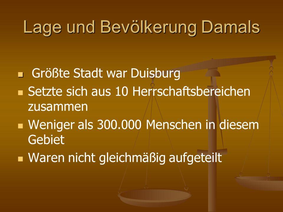 Lage und Bevölkerung Damals Größte Stadt war Duisburg Setzte sich aus 10 Herrschaftsbereichen zusammen Weniger als 300.000 Menschen in diesem Gebiet W
