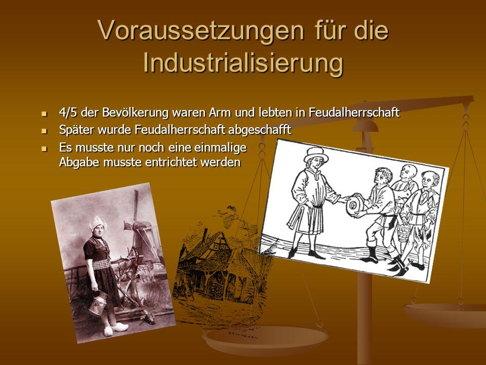 Voraussetzungen für die Industrialisierung 4/5 der Bevölkerung waren Arm und lebten in Feudalherrschaft 4/5 der Bevölkerung waren Arm und lebten in Fe
