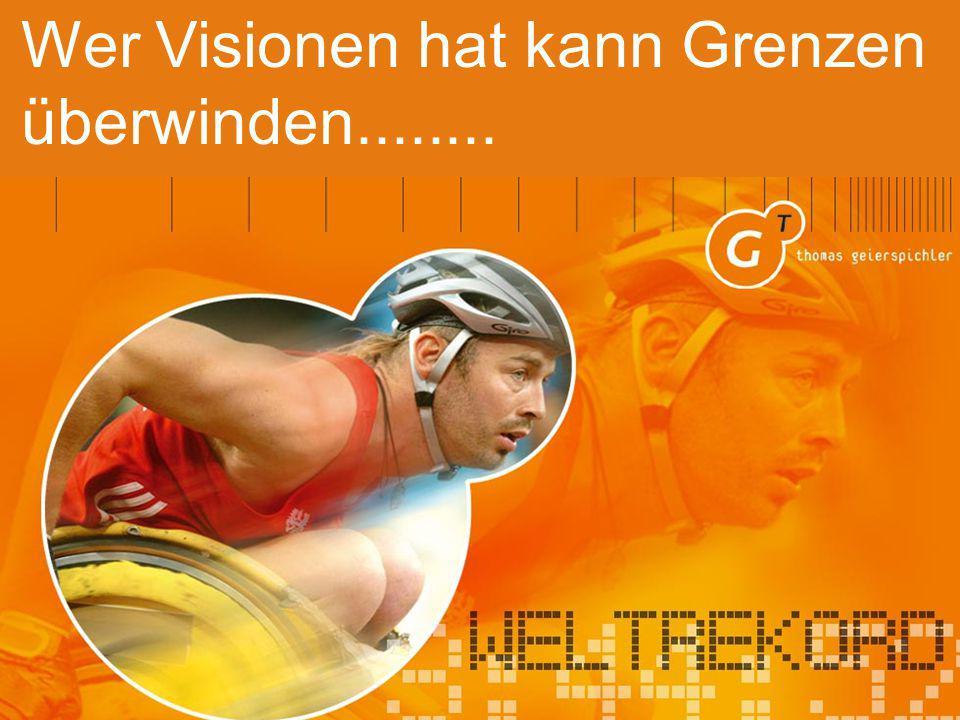Wer Visionen hat kann Grenzen überwinden........