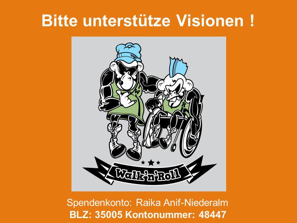Bitte unterstütze Visionen ! Spendenkonto: Raika Anif-Niederalm BLZ: 35005 Kontonummer: 48447