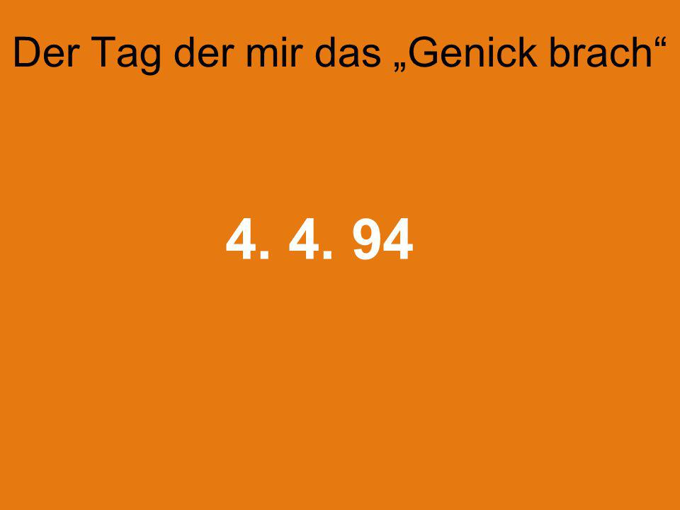 """Der Tag der mir das """"Genick brach"""" 4. 4. 94"""