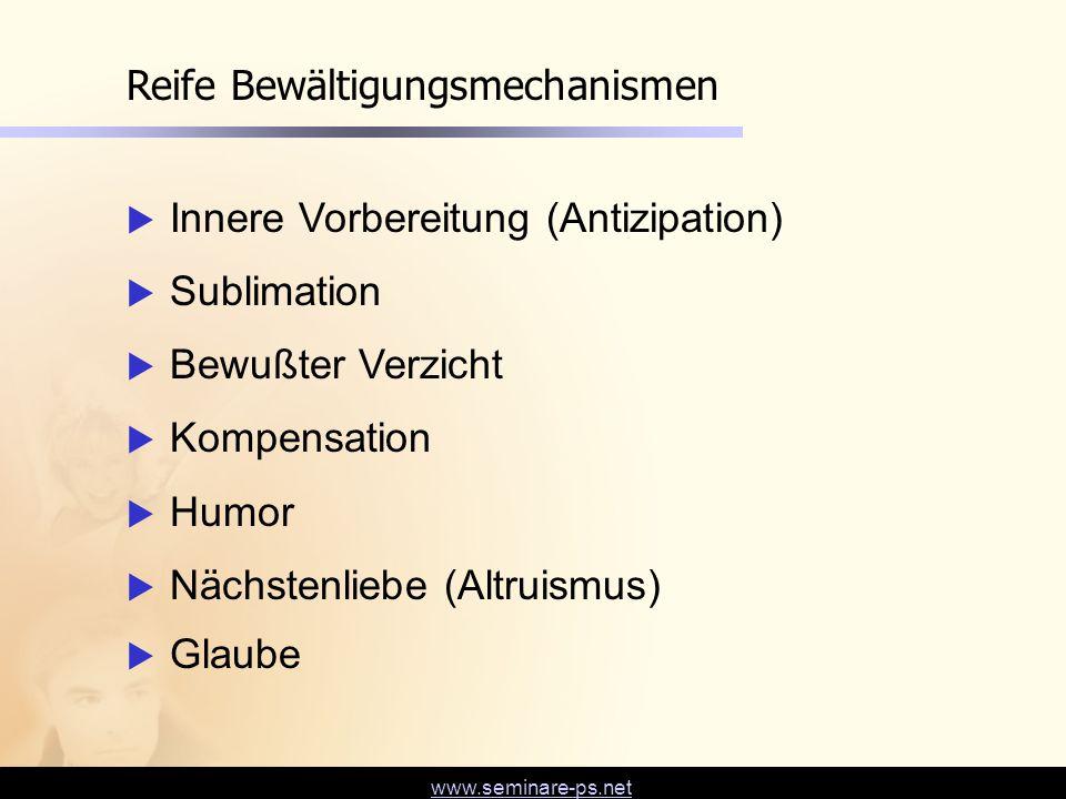 www.seminare-ps.net Reife Bewältigungsmechanismen  Innere Vorbereitung (Antizipation)  Sublimation  Bewußter Verzicht  Kompensation  Humor  Näch