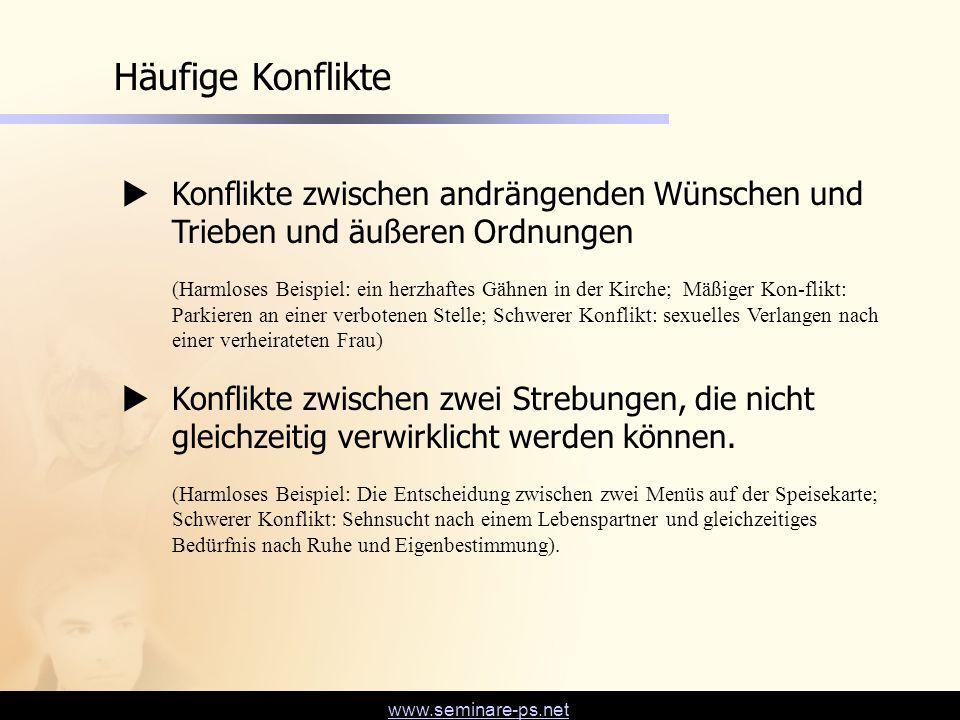 www.seminare-ps.net Häufige Konflikte  Konflikte zwischen andrängenden Wünschen und Trieben und äußeren Ordnungen (Harmloses Beispiel: ein herzhaftes