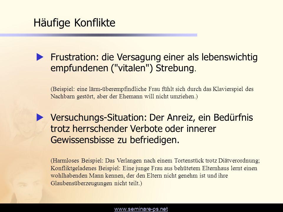 www.seminare-ps.net Häufige Konflikte  Frustration: die Versagung einer als lebenswichtig empfundenen (