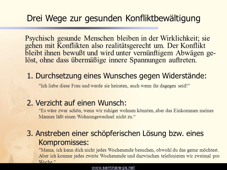www.seminare-ps.net Drei Wege zur gesunden Konfliktbewältigung 1. Durchsetzung eines Wunsches gegen Widerstände: