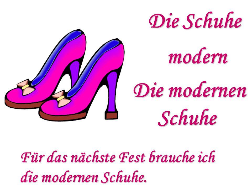 Die Schuhe modern Die modernen Schuhe Schuhe Für das nächste Fest brauche ich die modernen Schuhe.
