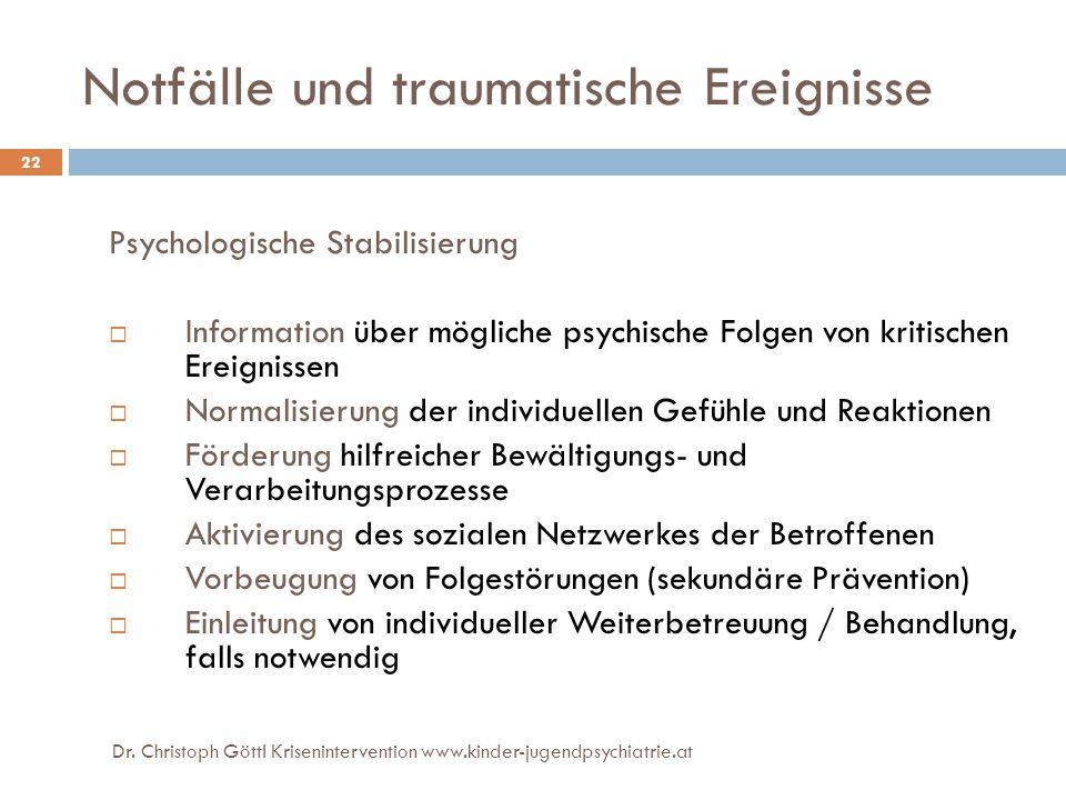 Dr. Christoph Göttl Krisenintervention www.kinder-jugendpsychiatrie.at 22 Notfälle und traumatische Ereignisse Psychologische Stabilisierung  Informa