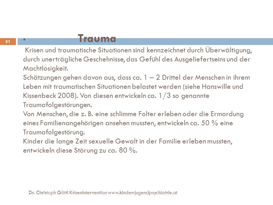 Dr. Christoph Göttl Krisenintervention www.kinder-jugendpsychiatrie.at 51 Trauma Krisen und traumatische Situationen sind kennzeichnet durch Überwälti
