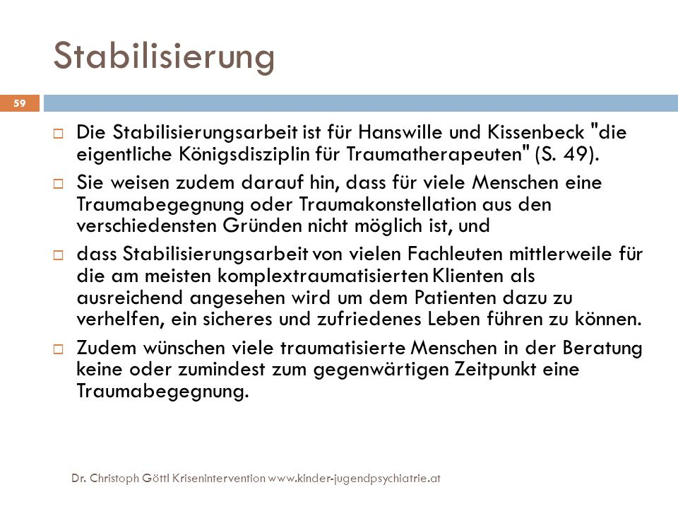 Dr. Christoph Göttl Krisenintervention www.kinder-jugendpsychiatrie.at 59 Stabilisierung  Die Stabilisierungsarbeit ist für Hanswille und Kissenbeck