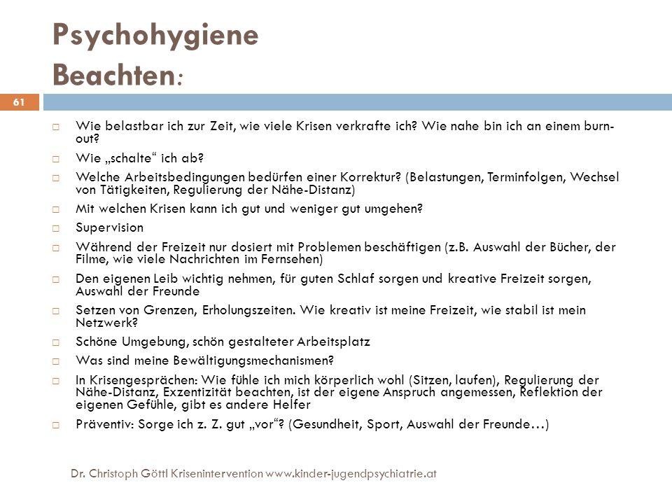 Dr. Christoph Göttl Krisenintervention www.kinder-jugendpsychiatrie.at 61 Psychohygiene Beachten:  Wie belastbar ich zur Zeit, wie viele Krisen verkr