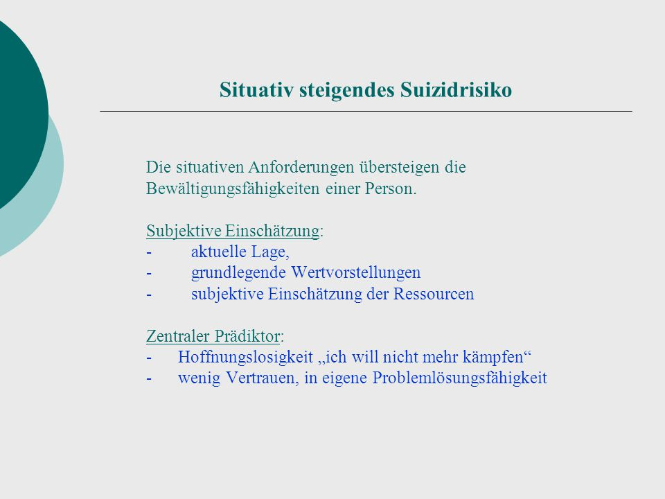 Situativ steigendes Suizidrisiko Die situativen Anforderungen übersteigen die Bewältigungsfähigkeiten einer Person. Subjektive Einschätzung: - aktuell