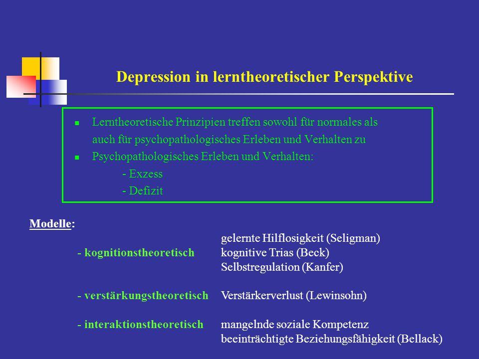 Depression in lerntheoretischer Perspektive Lerntheoretische Prinzipien treffen sowohl für normales als auch für psychopathologisches Erleben und Verh