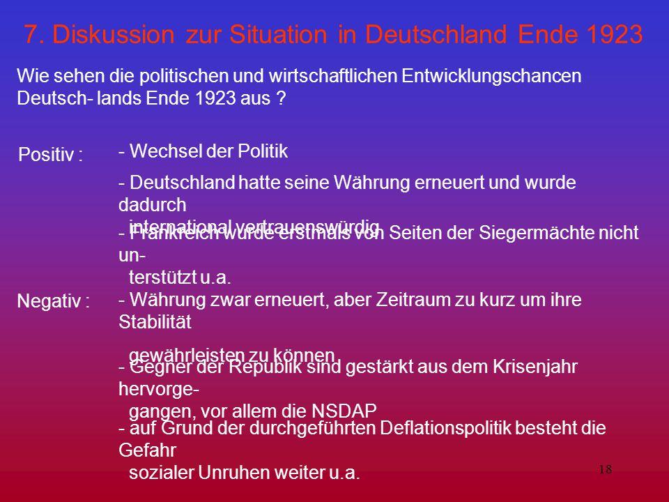 18 7. Diskussion zur Situation in Deutschland Ende 1923 Wie sehen die politischen und wirtschaftlichen Entwicklungschancen Deutsch- lands Ende 1923 au
