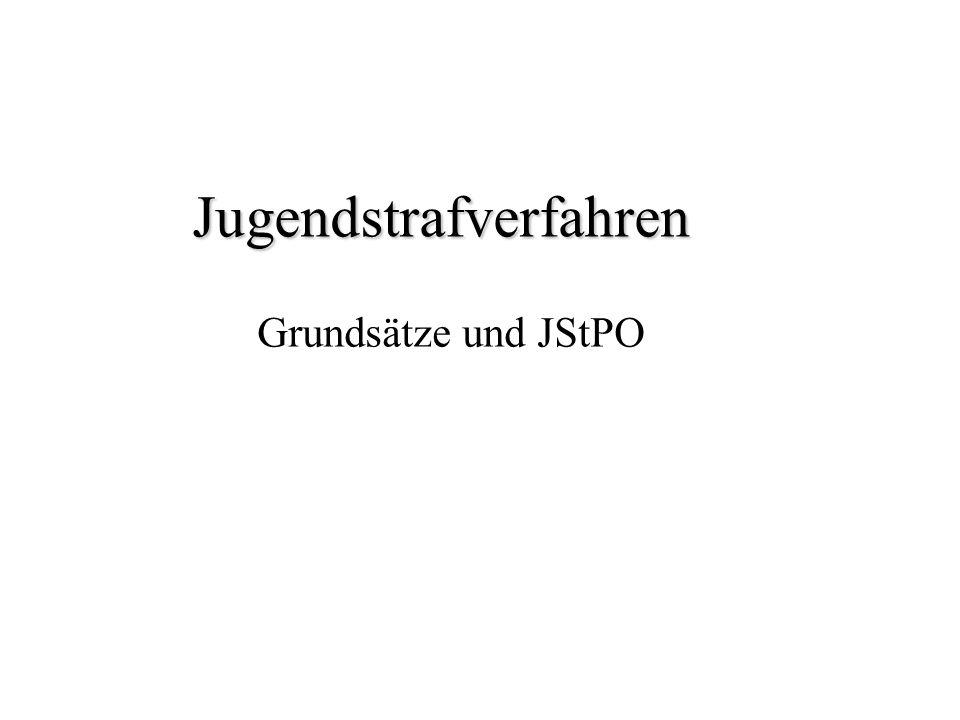 Jugendstrafverfahren Jugendstrafverfahren Grundsätze und JStPO