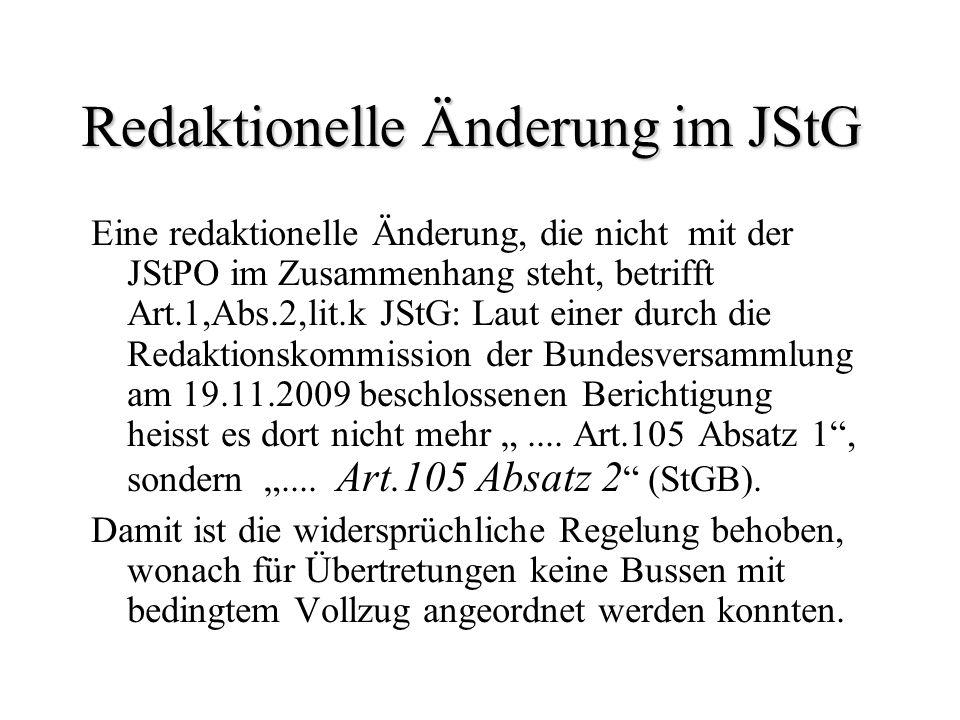 Redaktionelle Änderung im JStG Eine redaktionelle Änderung, die nicht mit der JStPO im Zusammenhang steht, betrifft Art.1,Abs.2,lit.k JStG: Laut einer