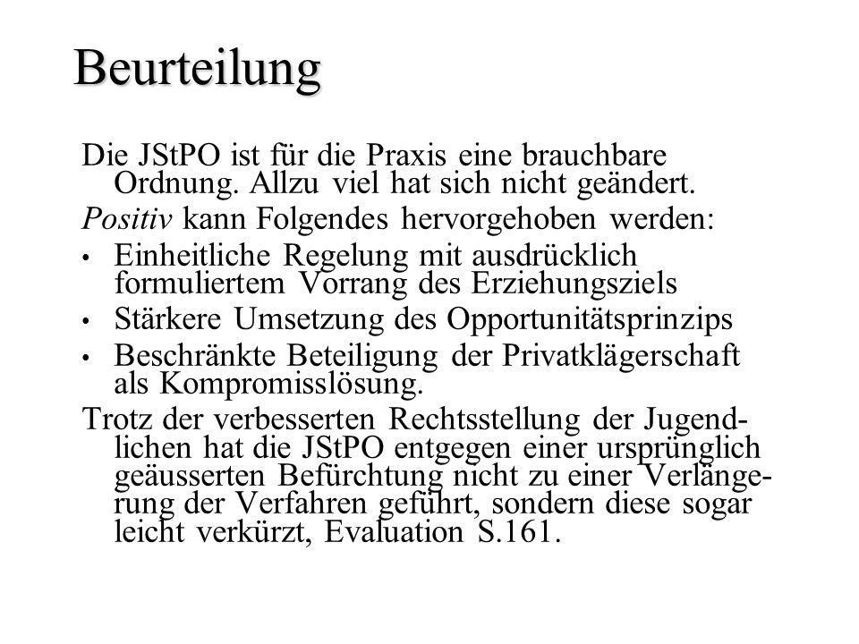 Beurteilung Die JStPO ist für die Praxis eine brauchbare Ordnung. Allzu viel hat sich nicht geändert. Positiv kann Folgendes hervorgehoben werden: Ein