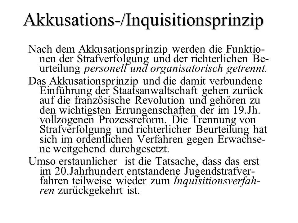 Akkusations-/Inquisitionsprinzip Nach dem Akkusationsprinzip werden die Funktio- nen der Strafverfolgung und der richterlichen Be- urteilung personell