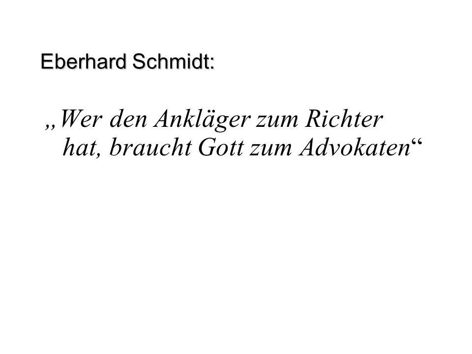 "Eberhard Schmidt: ""Wer den Ankläger zum Richter hat, braucht Gott zum Advokaten"""