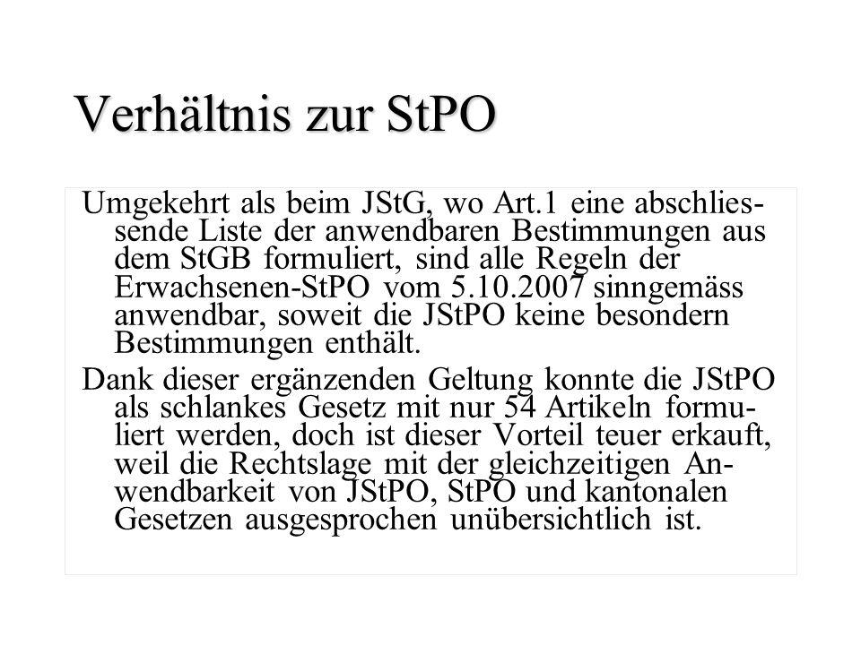 Verhältnis zur StPO Umgekehrt als beim JStG, wo Art.1 eine abschlies- sende Liste der anwendbaren Bestimmungen aus dem StGB formuliert, sind alle Rege