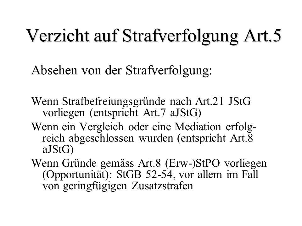 Verzicht auf Strafverfolgung Art.5 Absehen von der Strafverfolgung: Wenn Strafbefreiungsgründe nach Art.21 JStG vorliegen (entspricht Art.7 aJStG) Wen