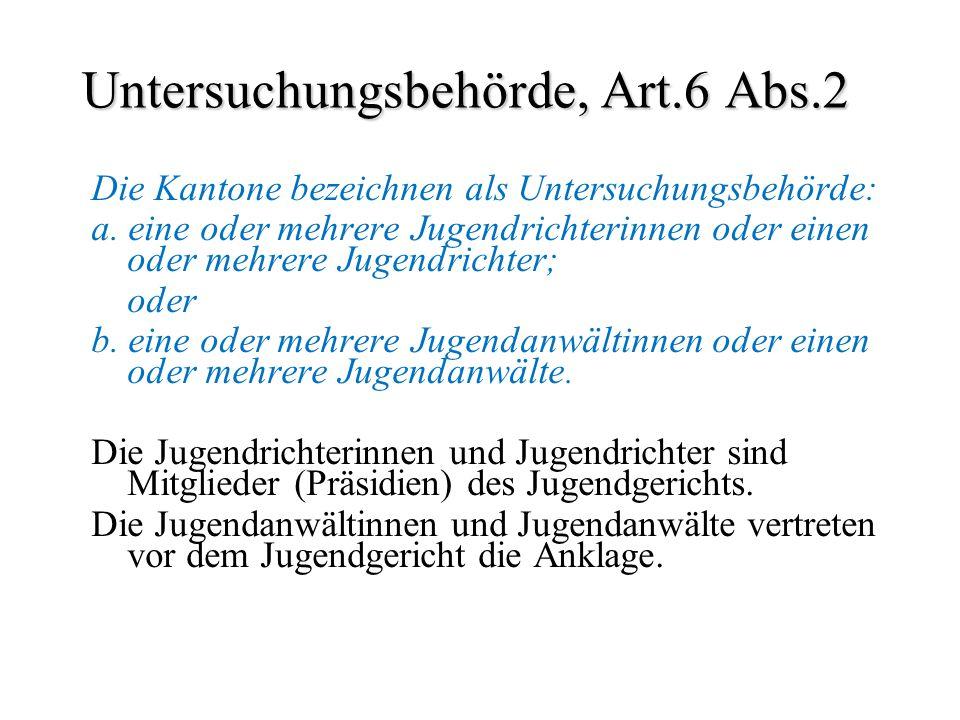 Untersuchungsbehörde, Art.6 Abs.2 Die Kantone bezeichnen als Untersuchungsbehörde: a. eine oder mehrere Jugendrichterinnen oder einen oder mehrere Jug