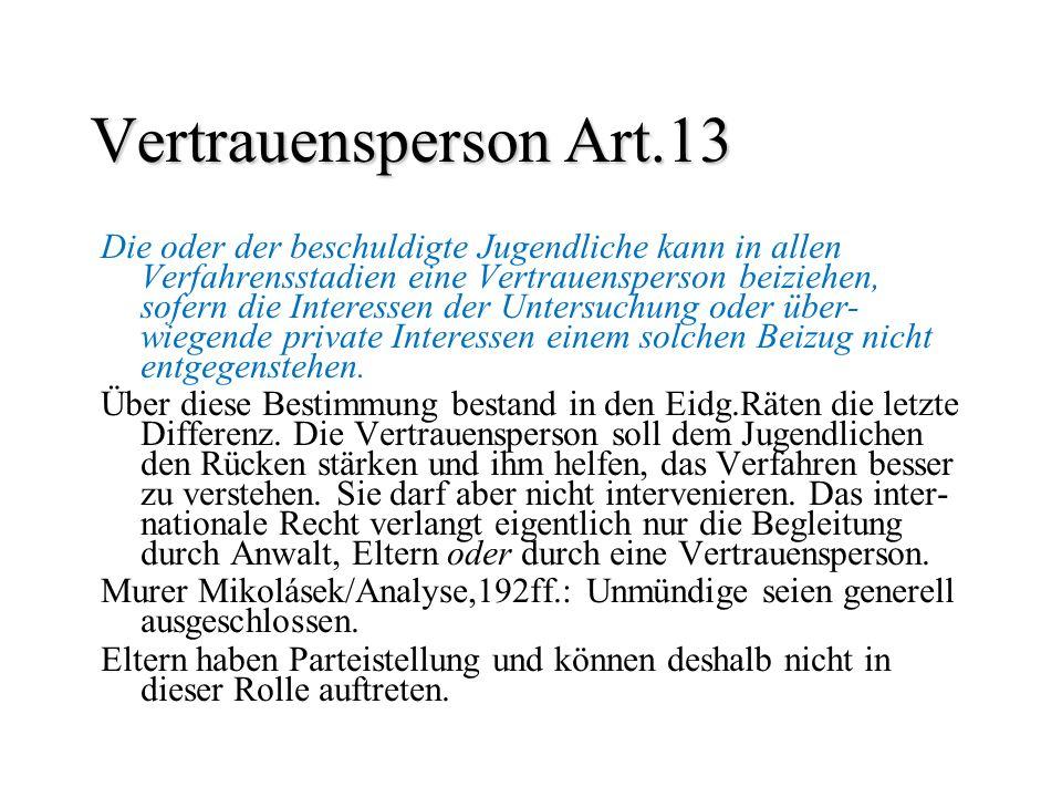 Vertrauensperson Art.13 Die oder der beschuldigte Jugendliche kann in allen Verfahrensstadien eine Vertrauensperson beiziehen, sofern die Interessen d