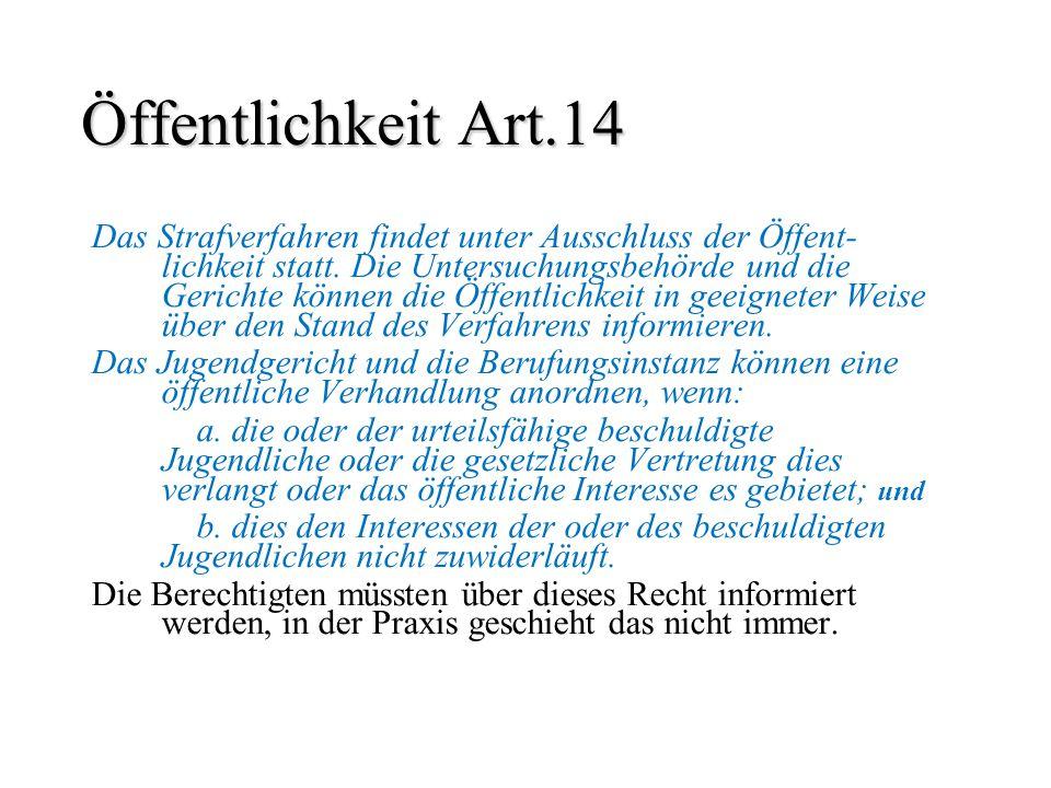 Öffentlichkeit Art.14 Das Strafverfahren findet unter Ausschluss der Öffent- lichkeit statt. Die Untersuchungsbehörde und die Gerichte können die Öffe