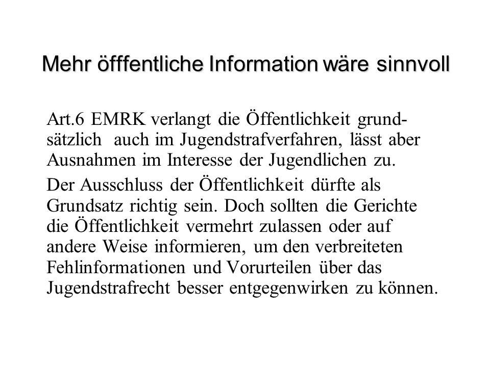 Mehr öfffentliche Information wäre sinnvoll Art.6 EMRK verlangt die Öffentlichkeit grund- sätzlich auch im Jugendstrafverfahren, lässt aber Ausnahmen