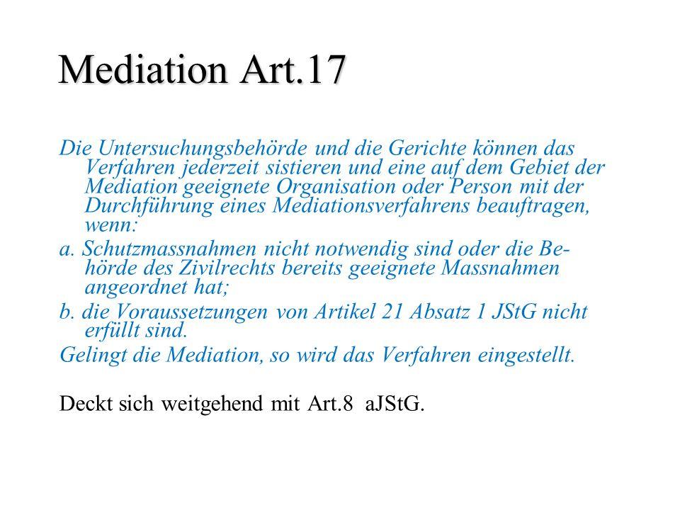 Mediation Art.17 Die Untersuchungsbehörde und die Gerichte können das Verfahren jederzeit sistieren und eine auf dem Gebiet der Mediation geeignete Or