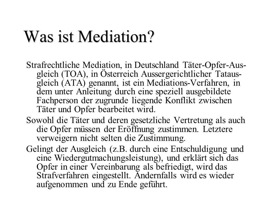 Was ist Mediation? Strafrechtliche Mediation, in Deutschland Täter-Opfer-Aus- gleich (TOA), in Österreich Aussergerichtlicher Tataus- gleich (ATA) gen