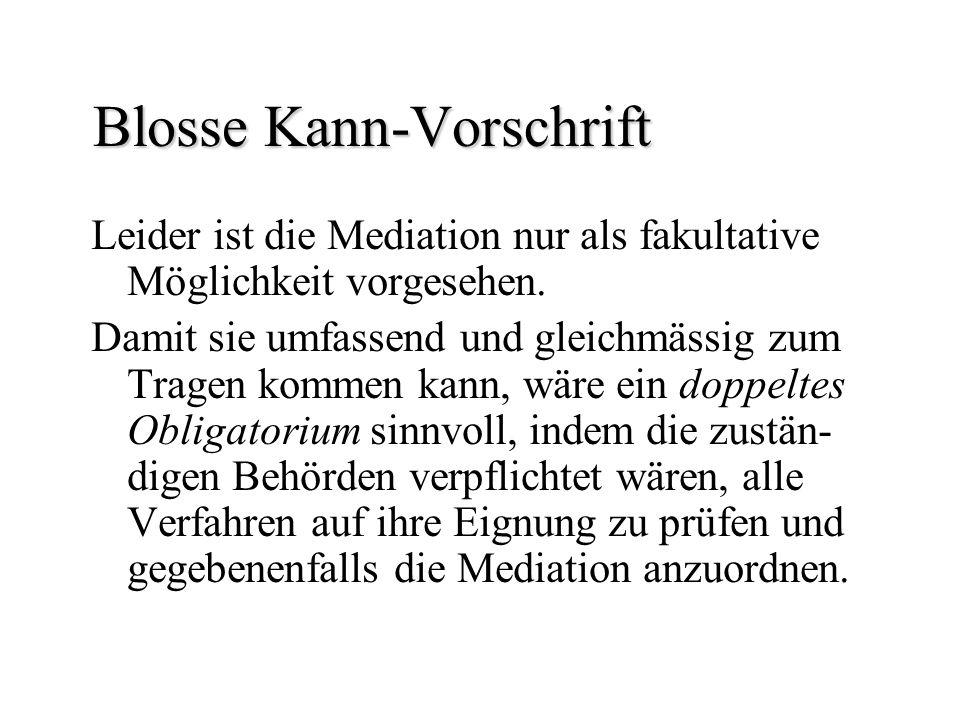 Blosse Kann-Vorschrift Blosse Kann-Vorschrift Leider ist die Mediation nur als fakultative Möglichkeit vorgesehen. Damit sie umfassend und gleichmässi