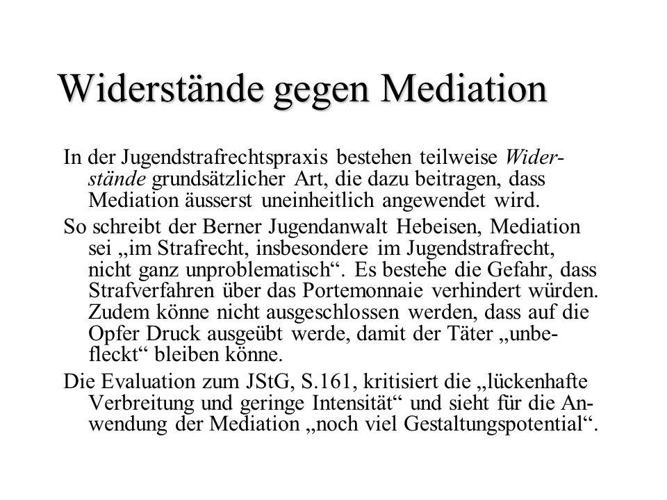 Widerstände gegen Mediation In der Jugendstrafrechtspraxis bestehen teilweise Wider- stände grundsätzlicher Art, die dazu beitragen, dass Mediation äu