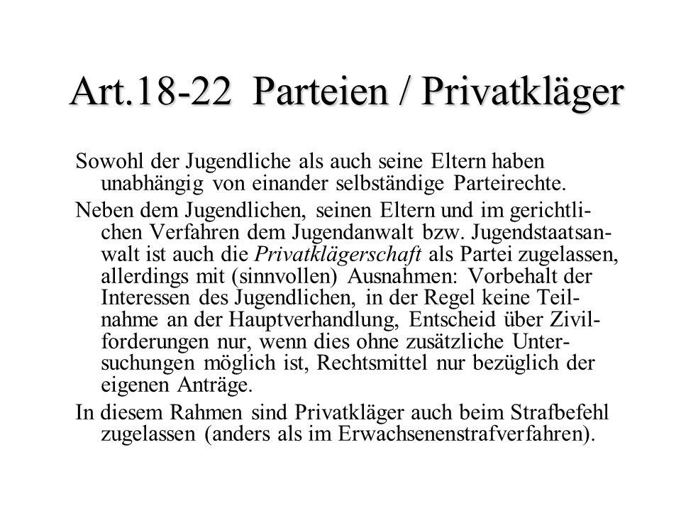 Art.18-22 Parteien / Privatkläger Sowohl der Jugendliche als auch seine Eltern haben unabhängig von einander selbständige Parteirechte. Neben dem Juge