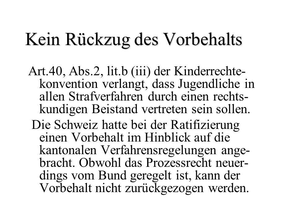 Kein Rückzug des Vorbehalts Art.40, Abs.2, lit.b (iii) der Kinderrechte- konvention verlangt, dass Jugendliche in allen Strafverfahren durch einen rec