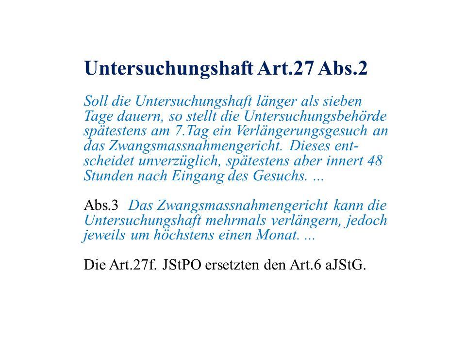 Untersuchungshaft Art.27 Abs.2 Soll die Untersuchungshaft länger als sieben Tage dauern, so stellt die Untersuchungsbehörde spätestens am 7.Tag ein Ve