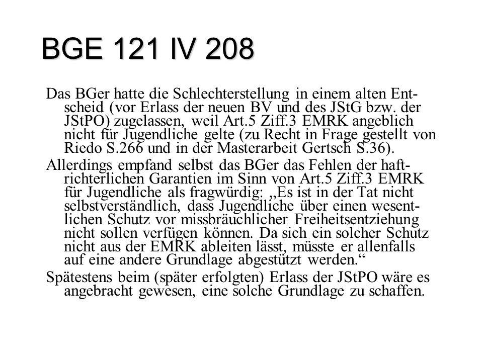 BGE 121 IV 208 Das BGer hatte die Schlechterstellung in einem alten Ent- scheid (vor Erlass der neuen BV und des JStG bzw. der JStPO) zugelassen, weil