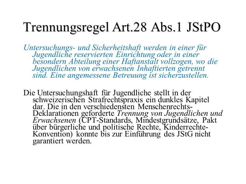 Trennungsregel Art.28 Abs.1 JStPO Untersuchungs- und Sicherheitshaft werden in einer für Jugendliche reservierten Einrichtung oder in einer besondern
