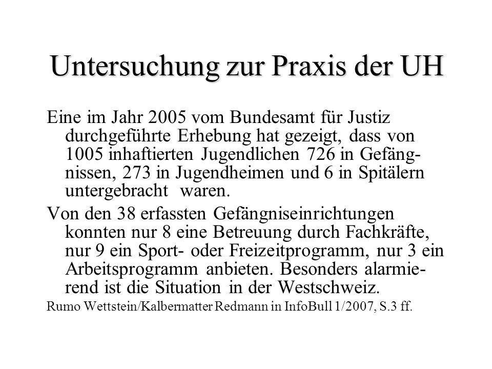 Untersuchung zur Praxis der UH Eine im Jahr 2005 vom Bundesamt für Justiz durchgeführte Erhebung hat gezeigt, dass von 1005 inhaftierten Jugendlichen