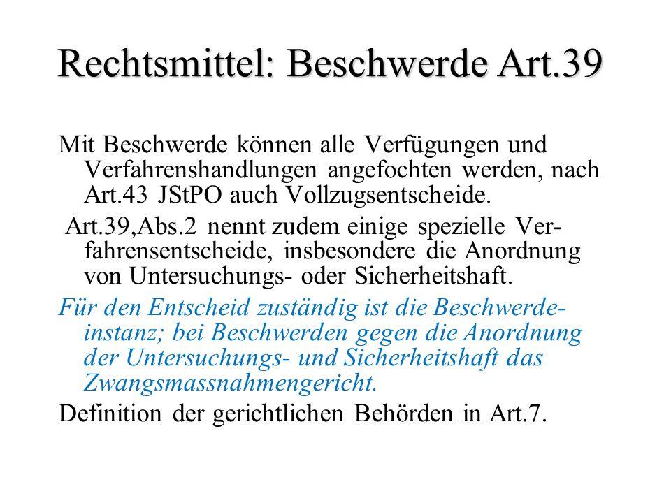 Rechtsmittel: Beschwerde Art.39 Mit Beschwerde können alle Verfügungen und Verfahrenshandlungen angefochten werden, nach Art.43 JStPO auch Vollzugsent